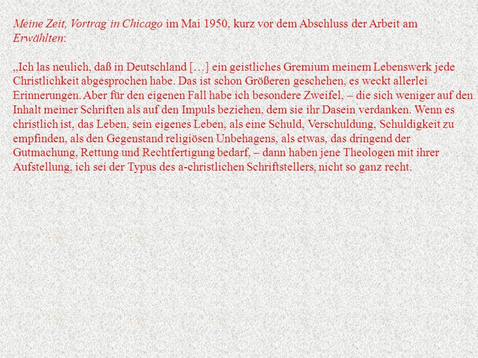 """Meine Zeit, Vortrag in Chicago im Mai 1950, kurz vor dem Abschluss der Arbeit am Erwählten: """"Ich las neulich, daß in Deutschland […] ein geistliches Gremium meinem Lebenswerk jede Christlichkeit abgesprochen habe."""