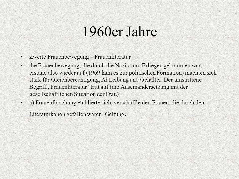 1960er Jahre Zweite Frauenbewegung – Frauenliteratur die Frauenbewegung, die durch die Nazis zum Erliegen gekommen war, erstand also wieder auf (1969 kam es zur politischen Formation) machten sich stark für Gleichberechtigung, Abtreibung und Gehälter.