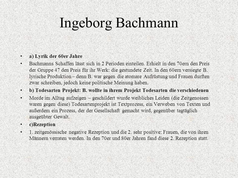 Ingeborg Bachmann a) Lyrik der 60er Jahre Bachmanns Schaffen lässt sich in 2 Perioden einteilen.