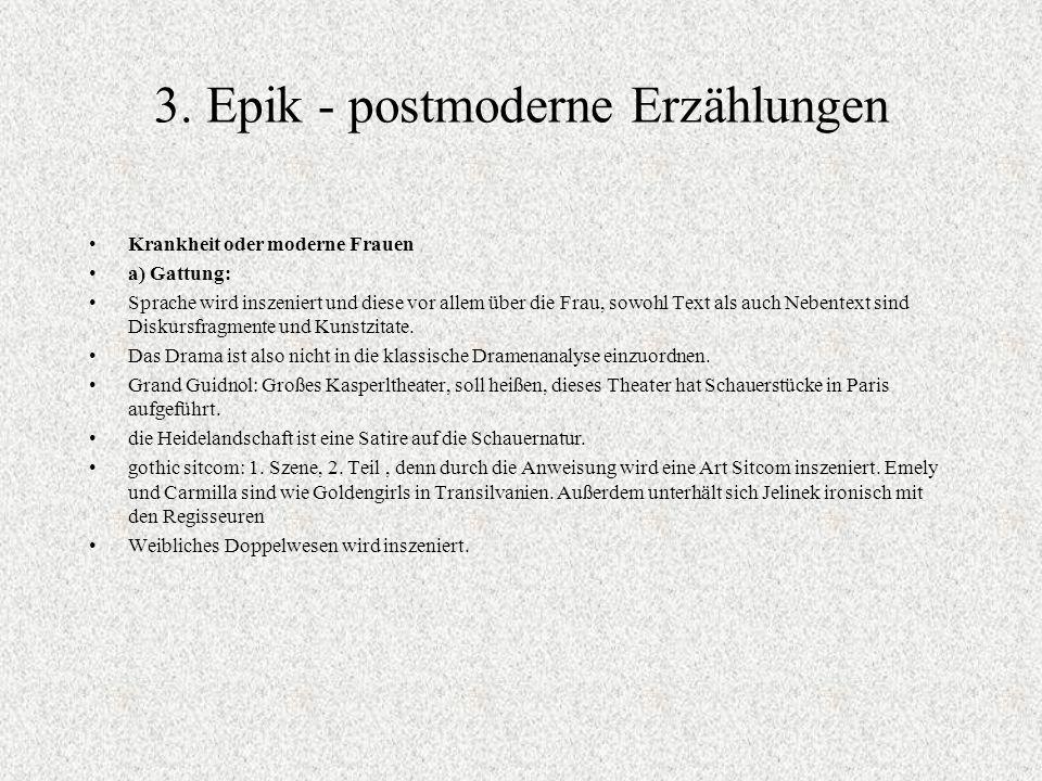 3. Epik - postmoderne Erzählungen Krankheit oder moderne Frauen a) Gattung: Sprache wird inszeniert und diese vor allem über die Frau, sowohl Text als