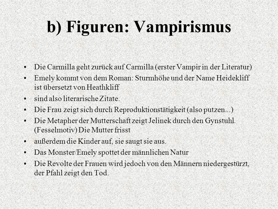 b) Figuren: Vampirismus Die Carmilla geht zurück auf Carmilla (erster Vampir in der Literatur) Emely kommt von dem Roman: Sturmhöhe und der Name Heidekliff ist übersetzt von Heathkliff sind also literarische Zitate.