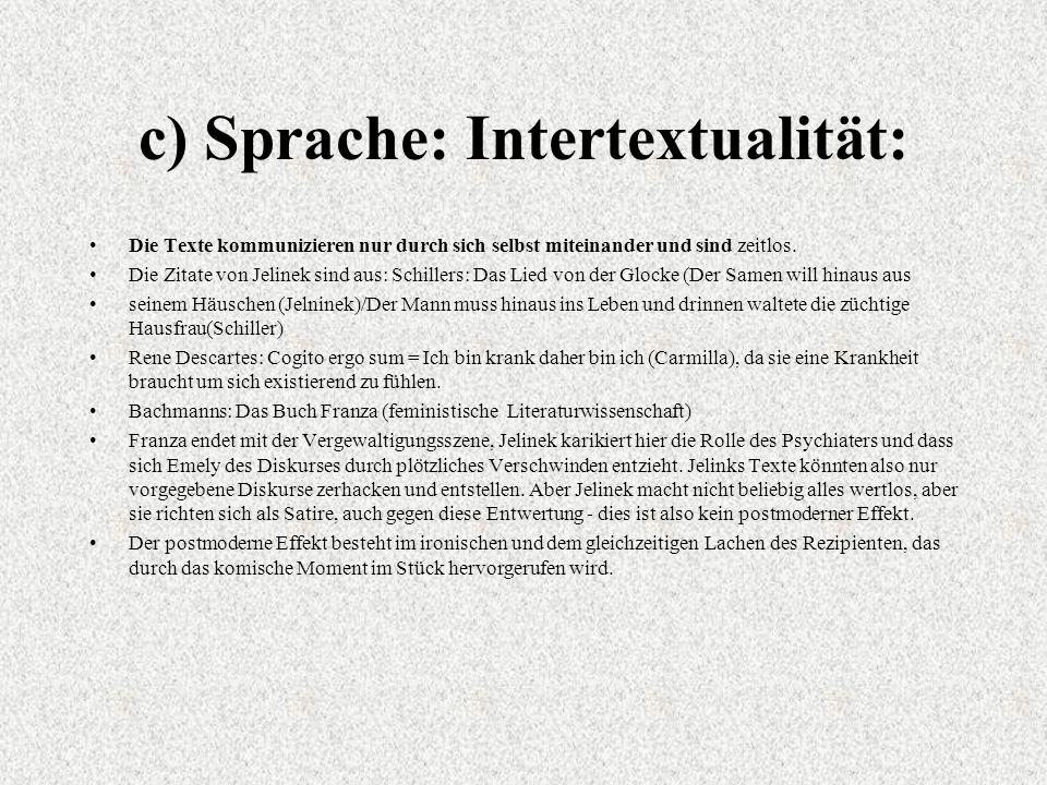 c) Sprache: Intertextualität: Die Texte kommunizieren nur durch sich selbst miteinander und sind zeitlos.
