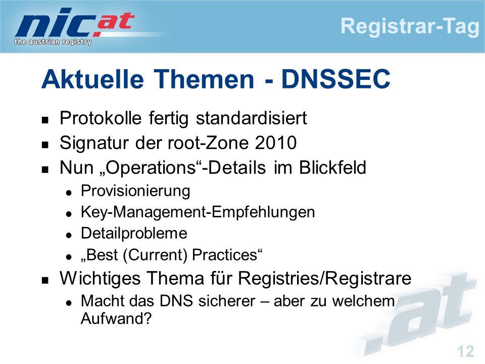 """Registrar-Tag 12 Aktuelle Themen - DNSSEC Protokolle fertig standardisiert Signatur der root-Zone 2010 Nun """"Operations -Details im Blickfeld Provisionierung Key-Management-Empfehlungen Detailprobleme """"Best (Current) Practices Wichtiges Thema für Registries/Registrare Macht das DNS sicherer – aber zu welchem Aufwand?"""