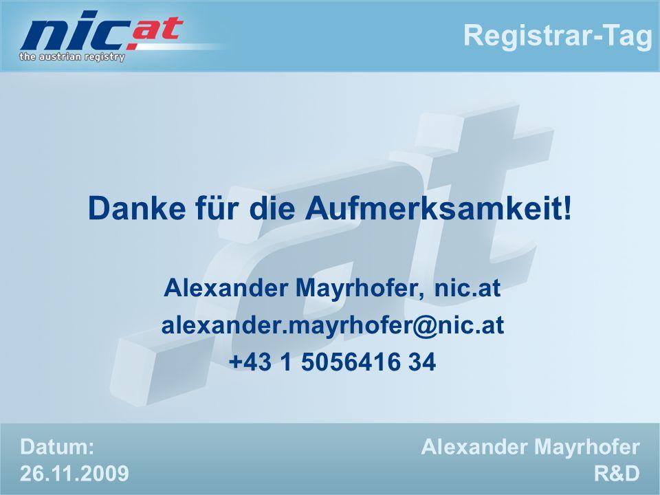 Registrar-Tag Alexander Mayrhofer R&D Danke für die Aufmerksamkeit.