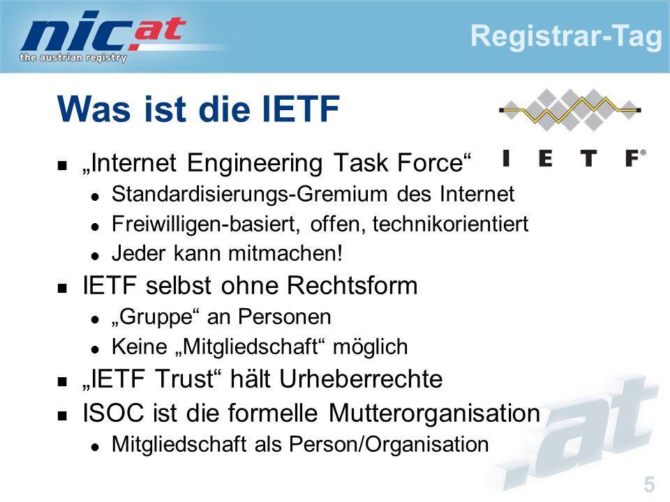 """Registrar-Tag 5 Was ist die IETF """"Internet Engineering Task Force Standardisierungs-Gremium des Internet Freiwilligen-basiert, offen, technikorientiert Jeder kann mitmachen."""