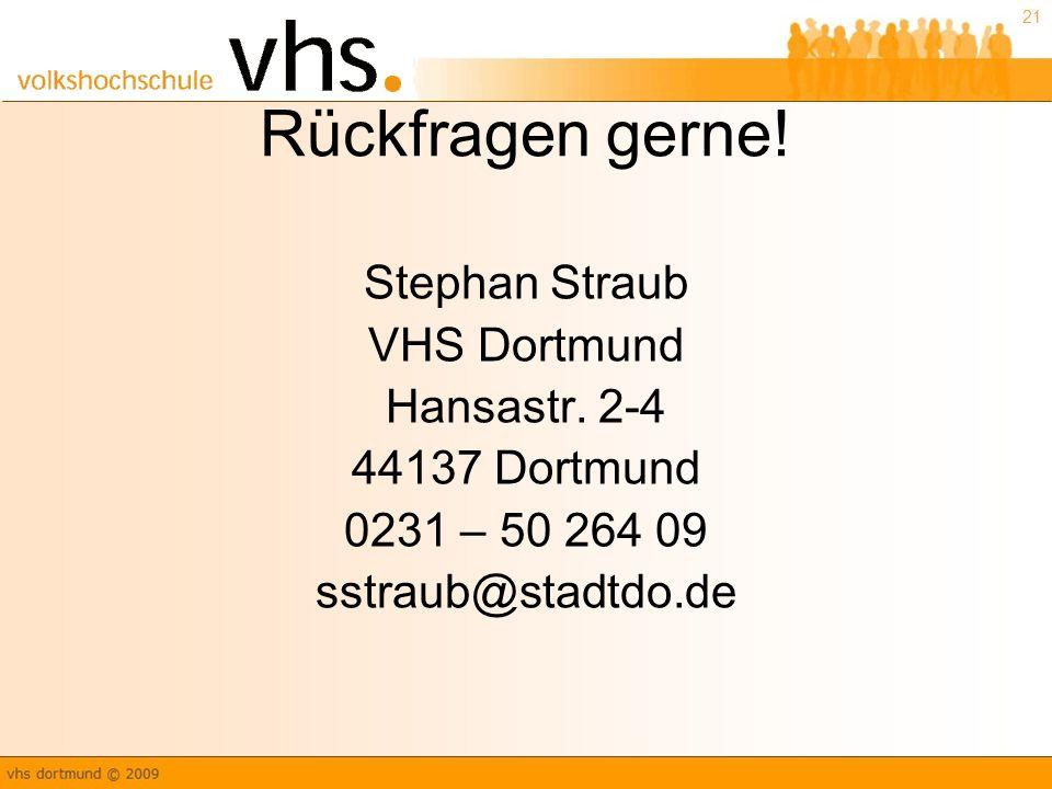 21 Rückfragen gerne.Stephan Straub VHS Dortmund Hansastr.