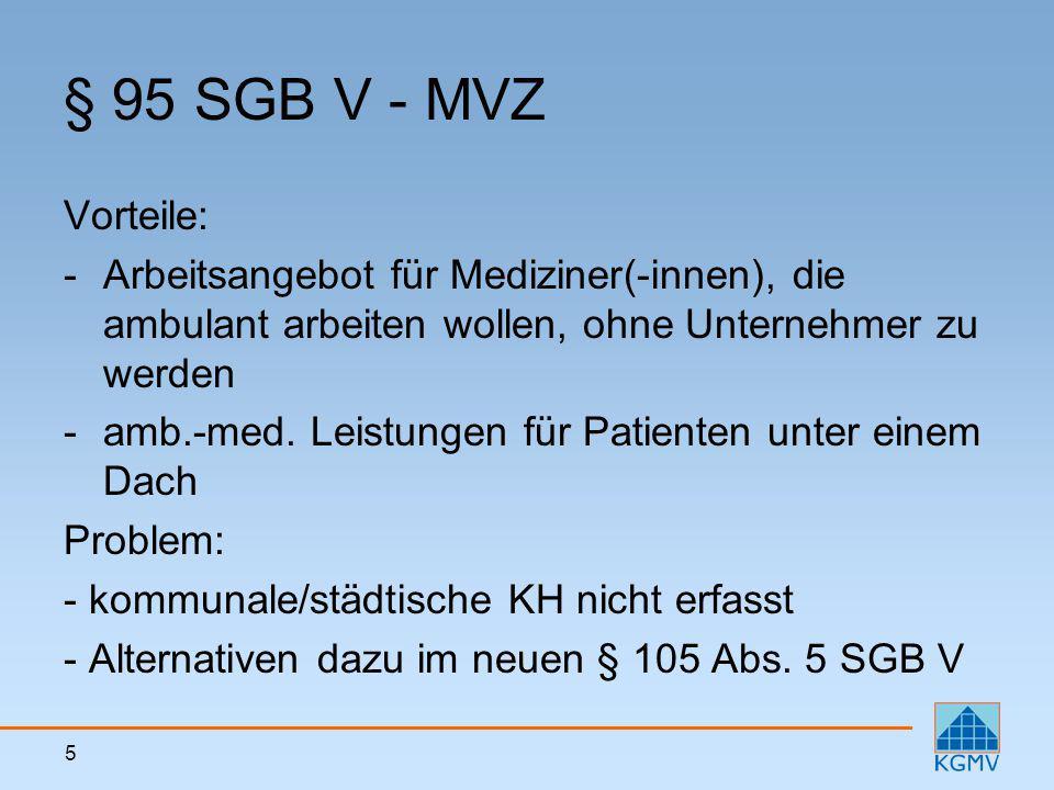 5 § 95 SGB V - MVZ Vorteile: -Arbeitsangebot für Mediziner(-innen), die ambulant arbeiten wollen, ohne Unternehmer zu werden -amb.-med. Leistungen für