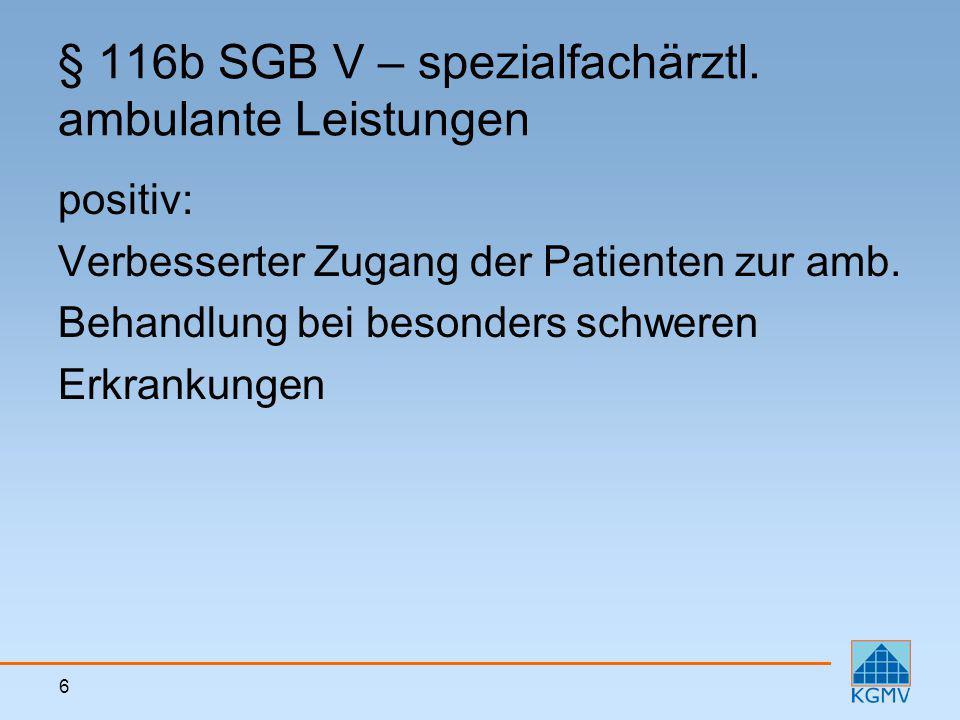 6 § 116b SGB V – spezialfachärztl. ambulante Leistungen positiv: Verbesserter Zugang der Patienten zur amb. Behandlung bei besonders schweren Erkranku