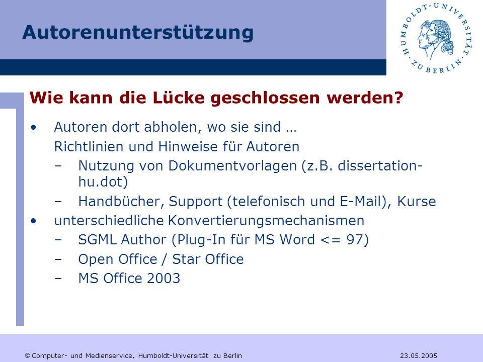 © Computer- und Medienservice, Humboldt-Universität zu Berlin 23.05.2005 Autorenunterstützung Autoren dort abholen, wo sie sind … Richtlinien und Hinweise für Autoren –Nutzung von Dokumentvorlagen (z.B.
