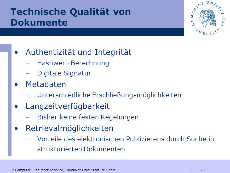 © Computer- und Medienservice, Humboldt-Universität zu Berlin 23.05.2005 Technische Qualität von Dokumente Dokumentformate Archivierungsformat Präsentationsformat Retrievalformat