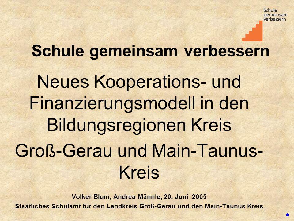 Schule gemeinsam verbessern Neues Kooperations- und Finanzierungsmodell in den Bildungsregionen Kreis Groß-Gerau und Main-Taunus- Kreis Volker Blum, A