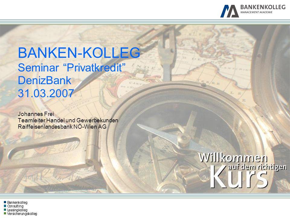 """BANKEN-KOLLEG Seminar """"Privatkredit"""" DenizBank 31.03.2007 Johannes Frei Teamleiter Handel und Gewerbekunden Raiffeisenlandesbank NÖ-Wien AG"""