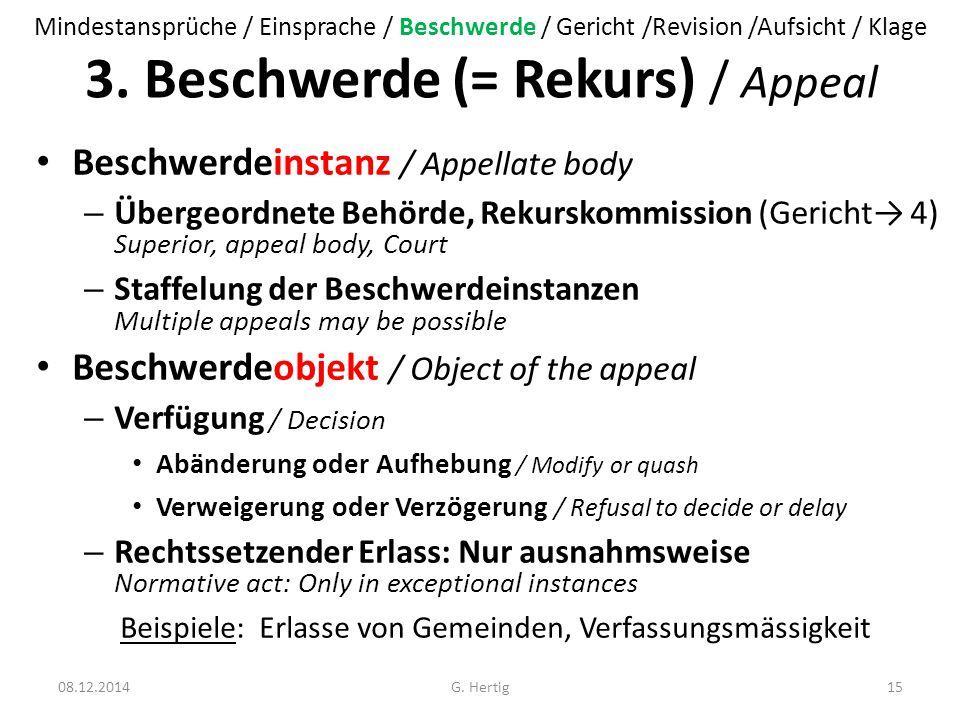 3. Beschwerde (= Rekurs) / Appeal Beschwerdeinstanz / Appellate body – Übergeordnete Behörde, Rekurskommission (Gericht→ 4) Superior, appeal body, Cou