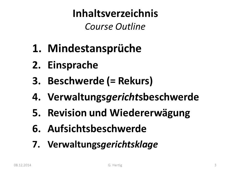 Inhaltsverzeichnis Course Outline 1.Mindestansprüche 2.Einsprache 3.Beschwerde (= Rekurs) 4.Verwaltungsgerichtsbeschwerde 5.Revision und Wiedererwägung 6.Aufsichtsbeschwerde 7.Verwaltungsgerichtsklage 3G.