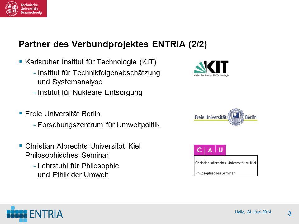 Halle, 24. Juni 2014 3 Partner des Verbundprojektes ENTRIA (2/2)  Karlsruher Institut für Technologie (KIT) -Institut für Technikfolgenabschätzung un
