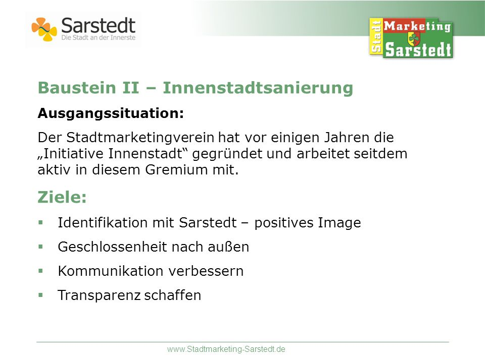 """www.Stadtmarketing-Sarstedt.de Baustein II – Innenstadtsanierung Ausgangssituation: Der Stadtmarketingverein hat vor einigen Jahren die """"Initiative Innenstadt gegründet und arbeitet seitdem aktiv in diesem Gremium mit."""
