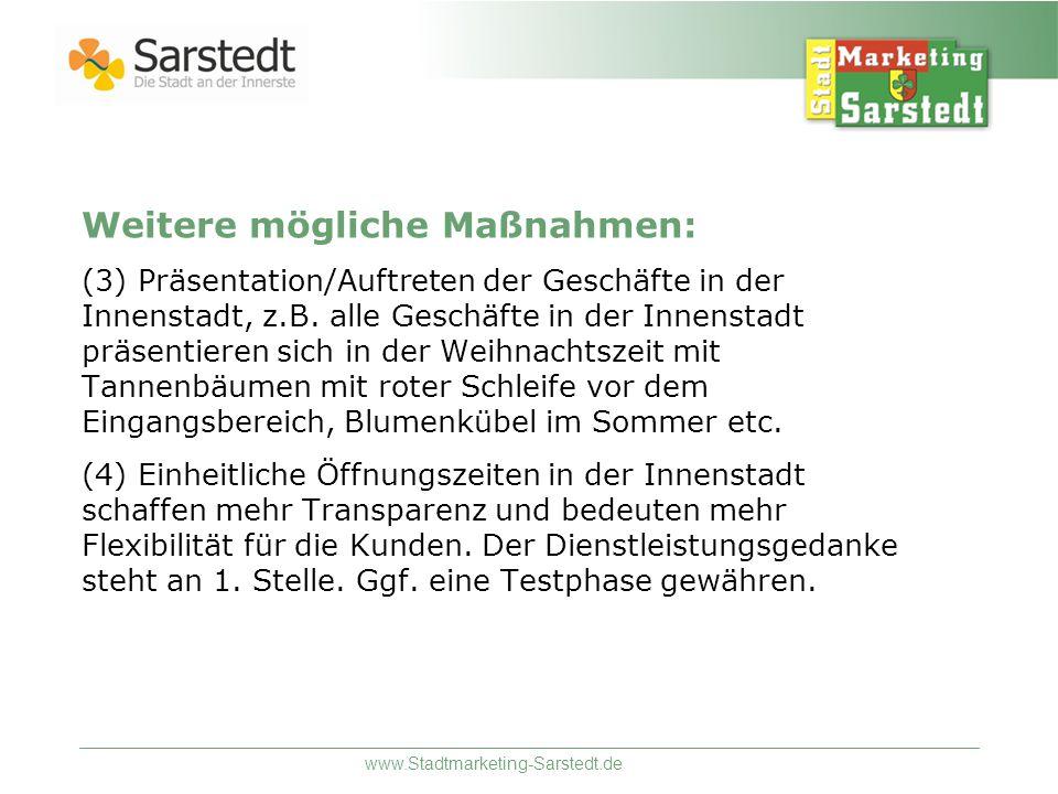 www.Stadtmarketing-Sarstedt.de Weitere mögliche Maßnahmen: (3) Präsentation/Auftreten der Geschäfte in der Innenstadt, z.B.
