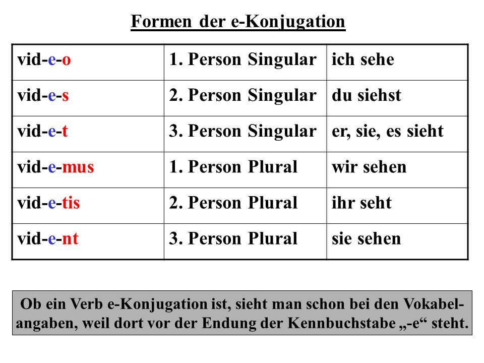 Formen der e-Konjugation vid-e-o1. Person Singularich sehe vid-e-s2. Person Singulardu siehst vid-e-t3. Person Singularer, sie, es sieht vid-e-mus1. P