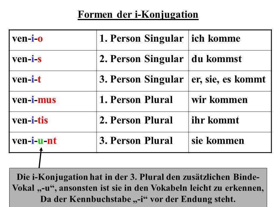 Formen der i-Konjugation ven-i-o1. Person Singularich komme ven-i-s2. Person Singulardu kommst ven-i-t3. Person Singularer, sie, es kommt ven-i-mus1.