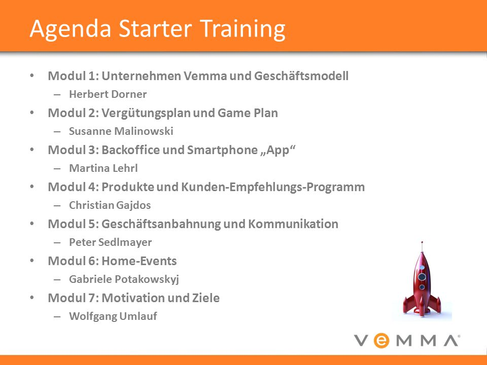 Agenda Starter Training Modul 1: Unternehmen Vemma und Geschäftsmodell – Herbert Dorner Modul 2: Vergütungsplan und Game Plan – Susanne Malinowski Mod