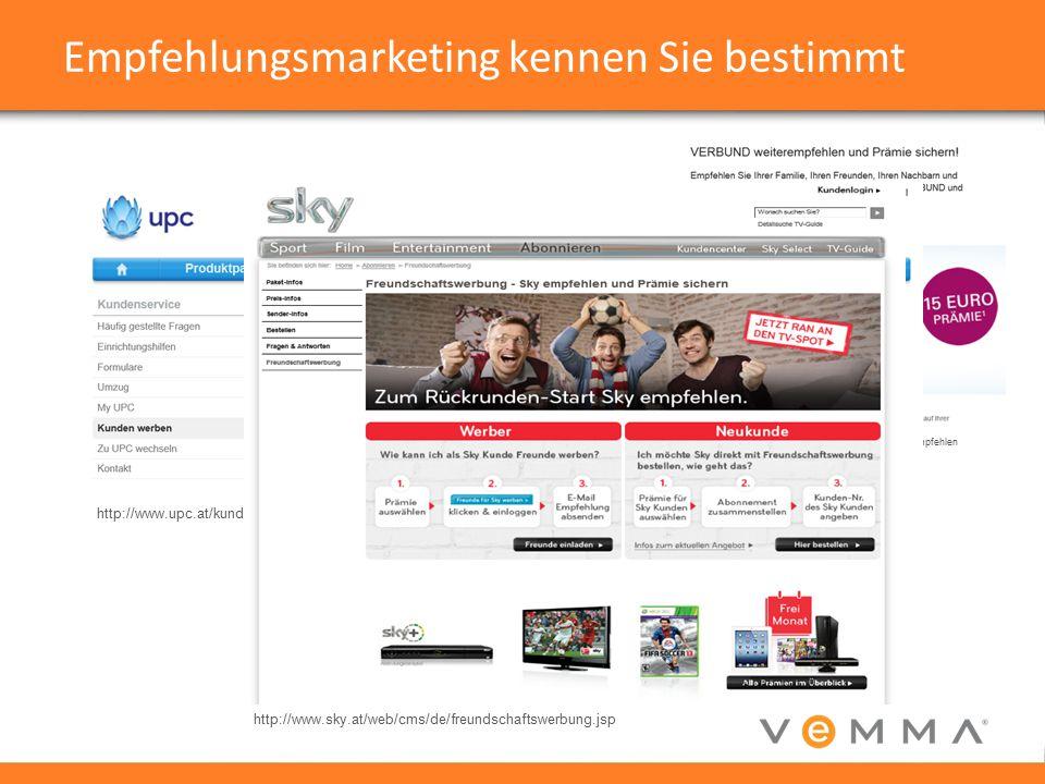https://www.verbund.com/at/de/haushalte/weiterempfehlen http://www.upc.at/kundenservice/kundenwerbung/ http://www.sky.at/web/cms/de/freundschaftswerbung.jsp Empfehlungsmarketing kennen Sie bestimmt