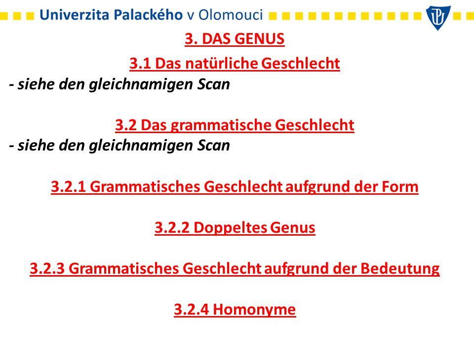 3. DAS GENUS 3.1 Das natürliche Geschlecht - siehe den gleichnamigen Scan 3.2 Das grammatische Geschlecht - siehe den gleichnamigen Scan 3.2.1 Grammat