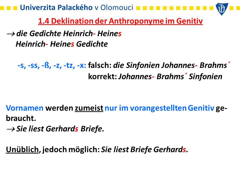 1.4 Deklination der Anthroponyme im Genitiv  die Gedichte Heinrich- Heines Heinrich- Heines Gedichte -s, -ss, -ß, -z, -tz, -x: falsch: die Sinfonien