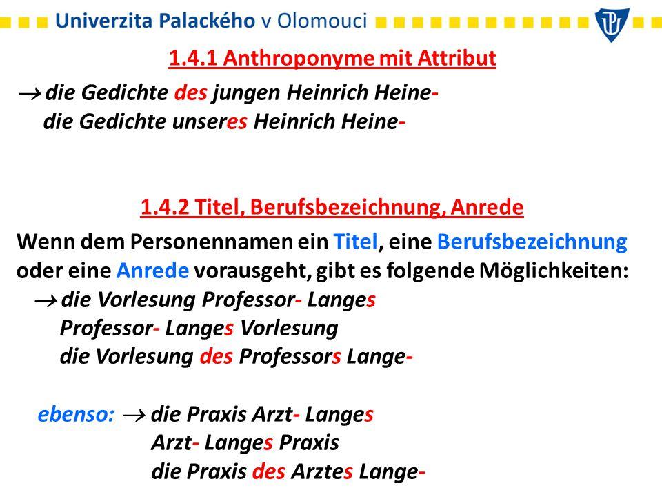 1.4.1 Anthroponyme mit Attribut  die Gedichte des jungen Heinrich Heine- die Gedichte unseres Heinrich Heine- 1.4.2 Titel, Berufsbezeichnung, Anrede