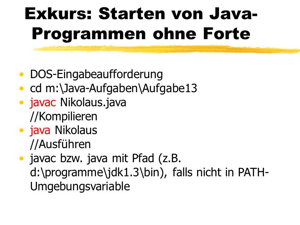 Exkurs: Starten von Java- Programmen ohne Forte DOS-Eingabeaufforderung cd m:\Java-Aufgaben\Aufgabe13 javac Nikolaus.java //Kompilieren java Nikolaus