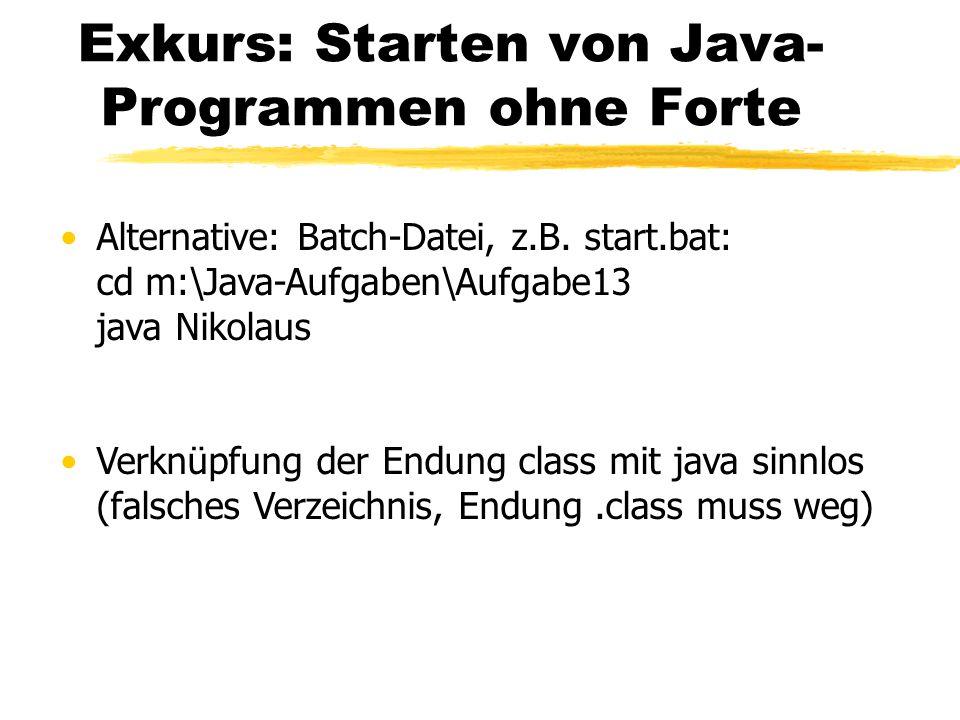 Exkurs: Starten von Java- Programmen ohne Forte Alternative: Batch-Datei, z.B. start.bat: cd m:\Java-Aufgaben\Aufgabe13 java Nikolaus Verknüpfung der