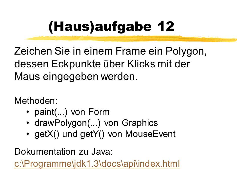 (Haus)aufgabe 12 Zeichen Sie in einem Frame ein Polygon, dessen Eckpunkte über Klicks mit der Maus eingegeben werden. Methoden: paint(...) von Form dr