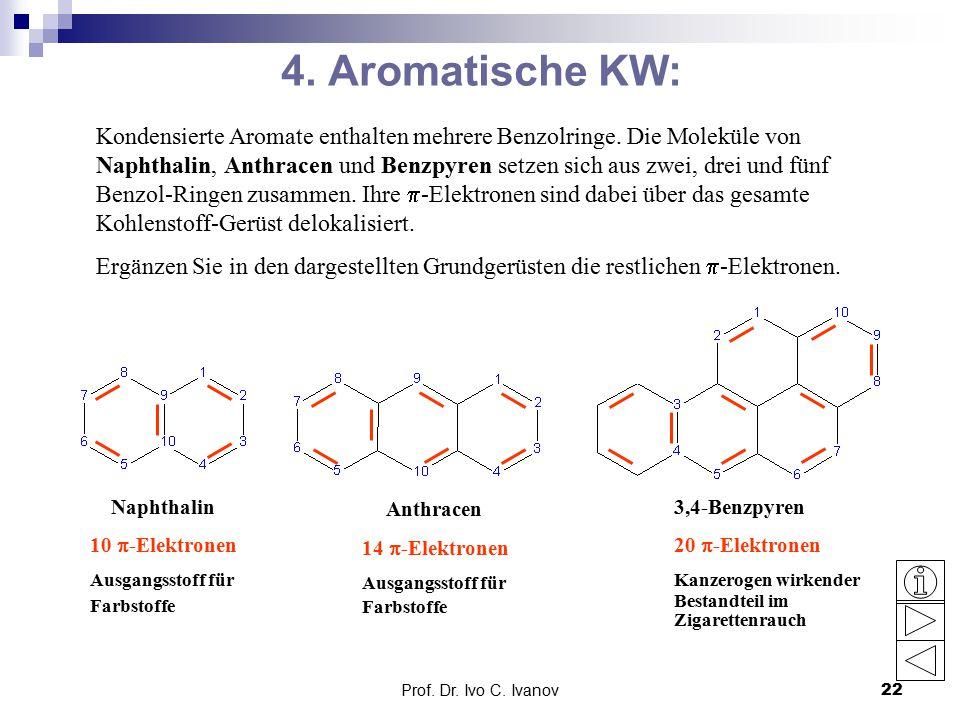 Prof.Dr. Ivo C. Ivanov22 4. Aromatische KW: Kondensierte Aromate enthalten mehrere Benzolringe.