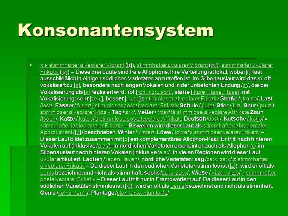 Konsonantensystem  ʀ ʁ stimmhafter alveolarer Vibrant ([r]), stimmhafter uvularer Vibrant ([ ʀ ]), stimmhafter uvularer Frikativ ([ ʁ ]) – Diese drei