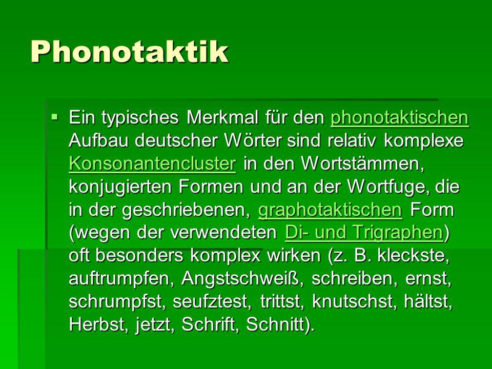Phonotaktik  Ein typisches Merkmal für den phonotaktischen Aufbau deutscher Wörter sind relativ komplexe Konsonantencluster in den Wortstämmen, konju