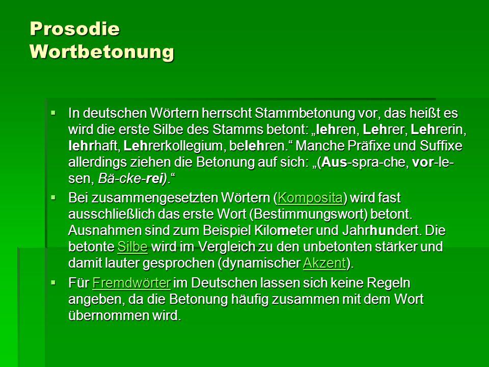 """Prosodie Wortbetonung  In deutschen Wörtern herrscht Stammbetonung vor, das heißt es wird die erste Silbe des Stamms betont: """"lehren, Lehrer, Lehreri"""