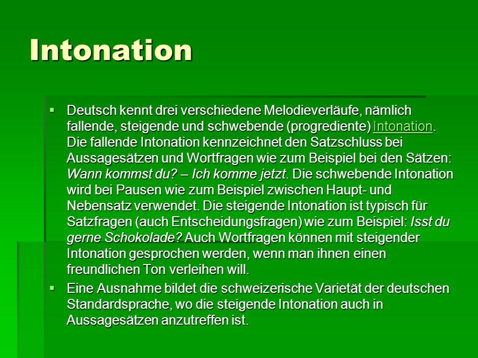 Intonation  Deutsch kennt drei verschiedene Melodieverläufe, nämlich fallende, steigende und schwebende (progrediente) Intonation. Die fallende Inton