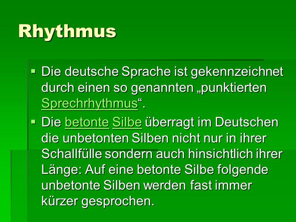 """Rhythmus  Die deutsche Sprache ist gekennzeichnet durch einen so genannten """"punktierten Sprechrhythmus"""". Sprechrhythmus  Die betonte Silbe überragt"""