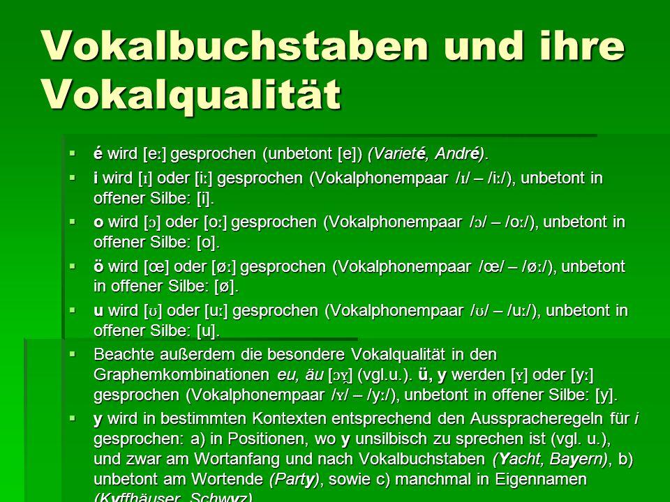 Vokalbuchstaben und ihre Vokalqualität  é wird [e ː ] gesprochen (unbetont [e]) (Varieté, André).  i wird [ ɪ ] oder [i ː ] gesprochen (Vokalphonemp