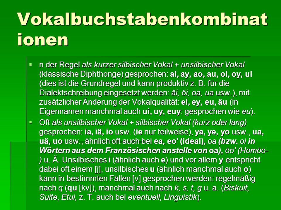 Vokalbuchstabenkombinat ionen  n der Regel als kurzer silbischer Vokal + unsilbischer Vokal (klassische Diphthonge) gesprochen: ai, ay, ao, au, oi, o