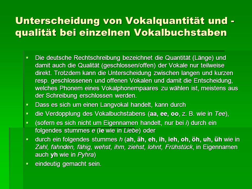 Unterscheidung von Vokalquantität und - qualität bei einzelnen Vokalbuchstaben  Die deutsche Rechtschreibung bezeichnet die Quantität (Länge) und dam