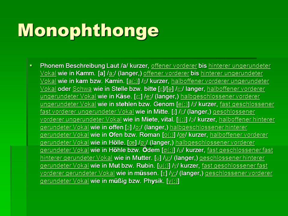 Monophthonge  Phonem Beschreibung Laut /a/ kurzer, offener vorderer bis hinterer ungerundeter Vokal wie in Kamm. [a] /a ː / (langer,) offener vordere