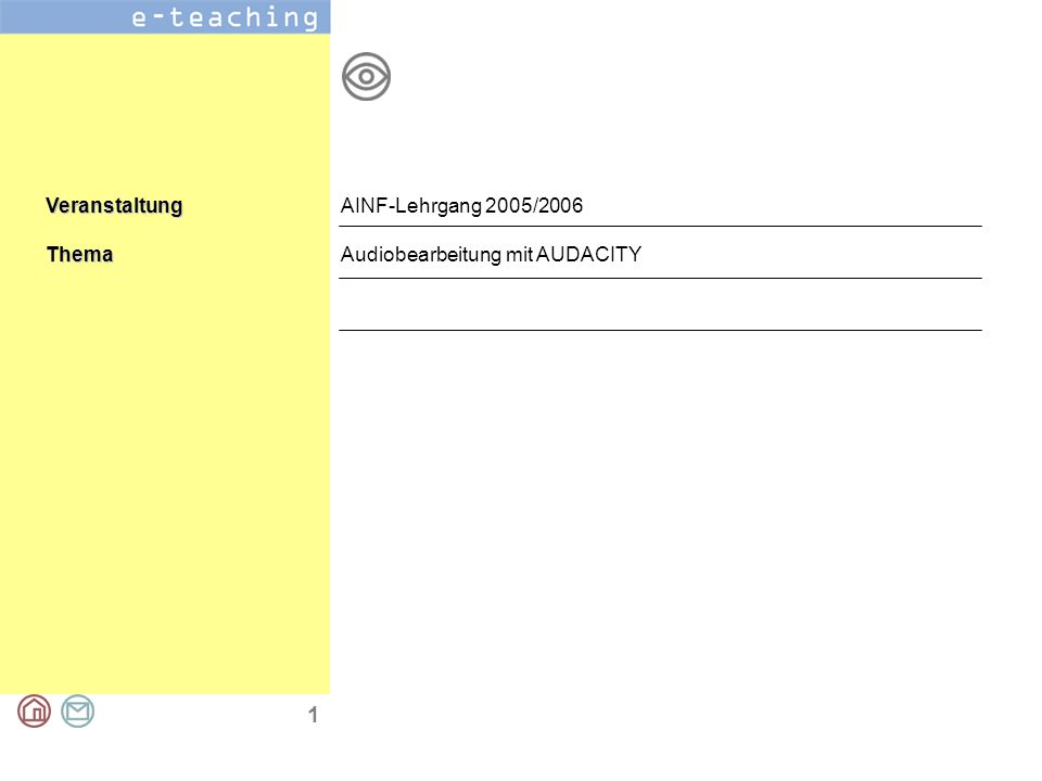 1 VeranstaltungThema AINF-Lehrgang 2005/2006 Audiobearbeitung mit AUDACITY