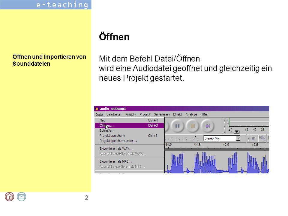 2 Öffnen und Importieren von Sounddateien Öffnen Mit dem Befehl Datei/Öffnen wird eine Audiodatei geöffnet und gleichzeitig ein neues Projekt gestartet.