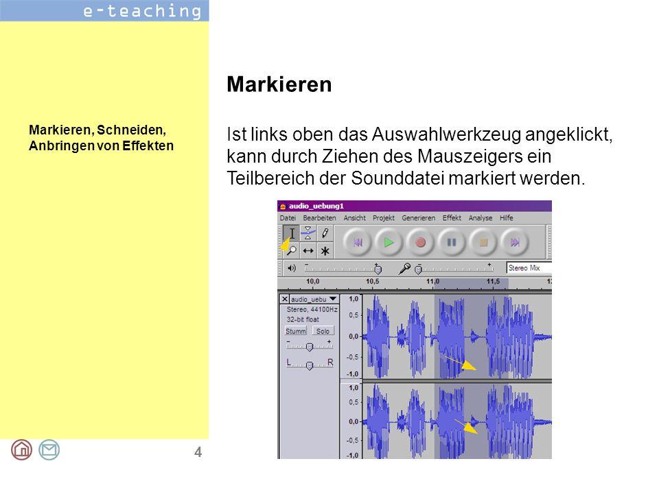 4 Markieren, Schneiden, Anbringen von Effekten Markieren Ist links oben das Auswahlwerkzeug angeklickt, kann durch Ziehen des Mauszeigers ein Teilbereich der Sounddatei markiert werden.