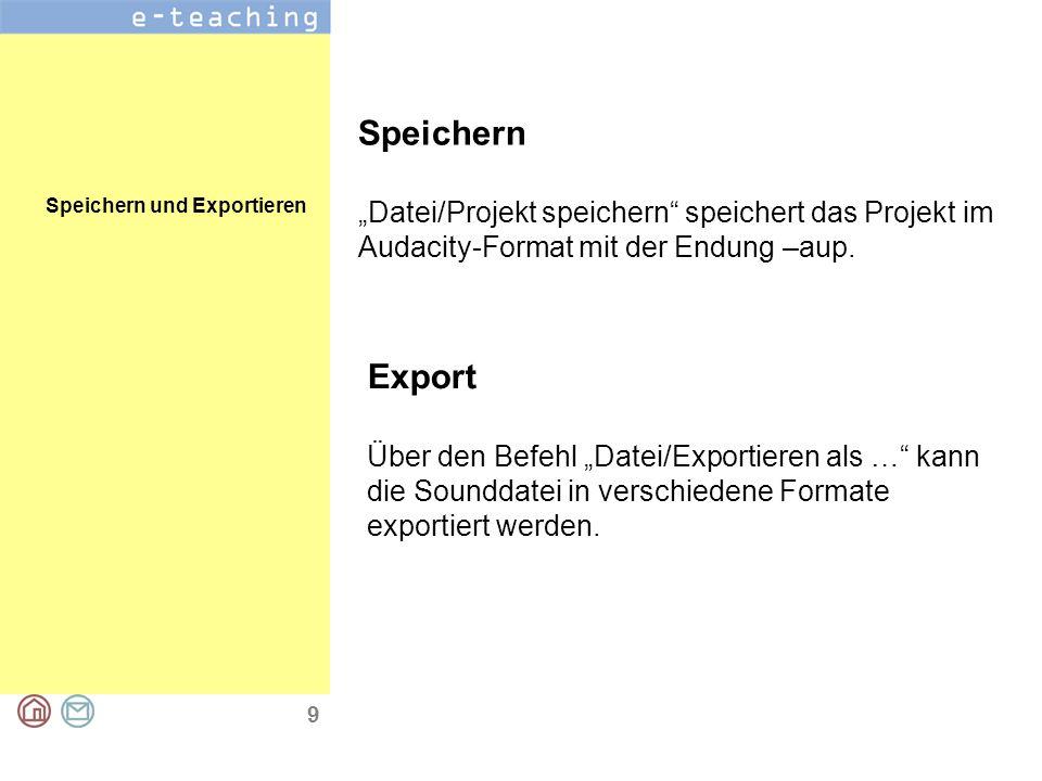 """9 Speichern """"Datei/Projekt speichern speichert das Projekt im Audacity-Format mit der Endung –aup."""