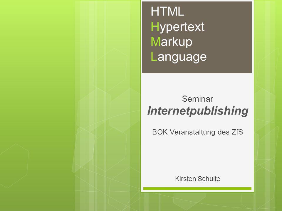 HTML Hypertext Markup Language Seminar Internetpublishing BOK Veranstaltung des ZfS Kirsten Schulte