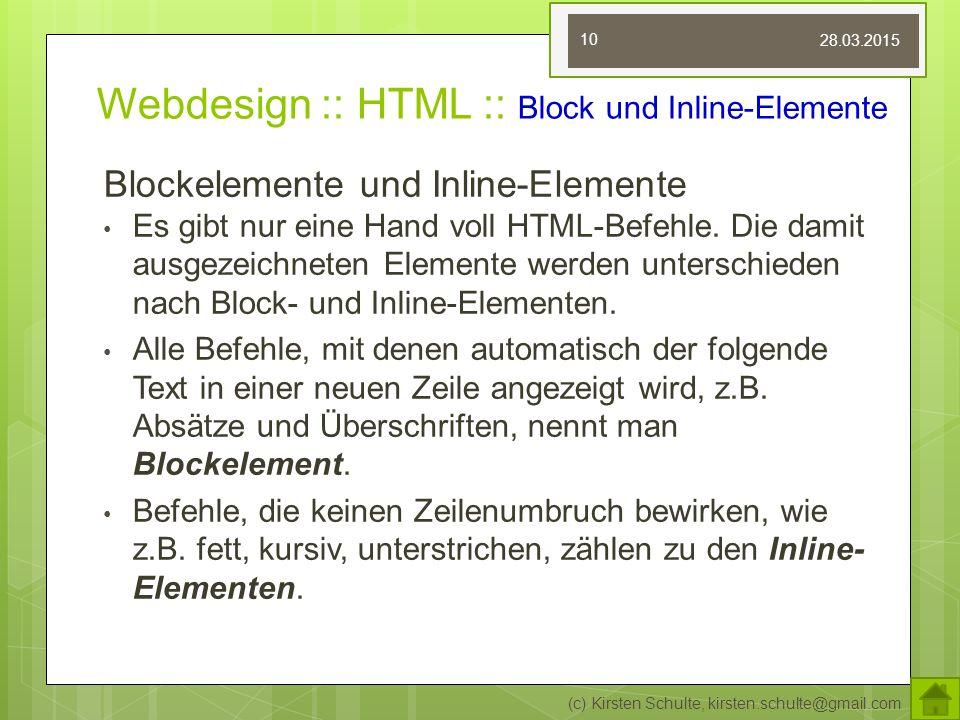 Webdesign :: HTML :: Block und Inline-Elemente Blockelemente und Inline-Elemente Es gibt nur eine Hand voll HTML-Befehle. Die damit ausgezeichneten El