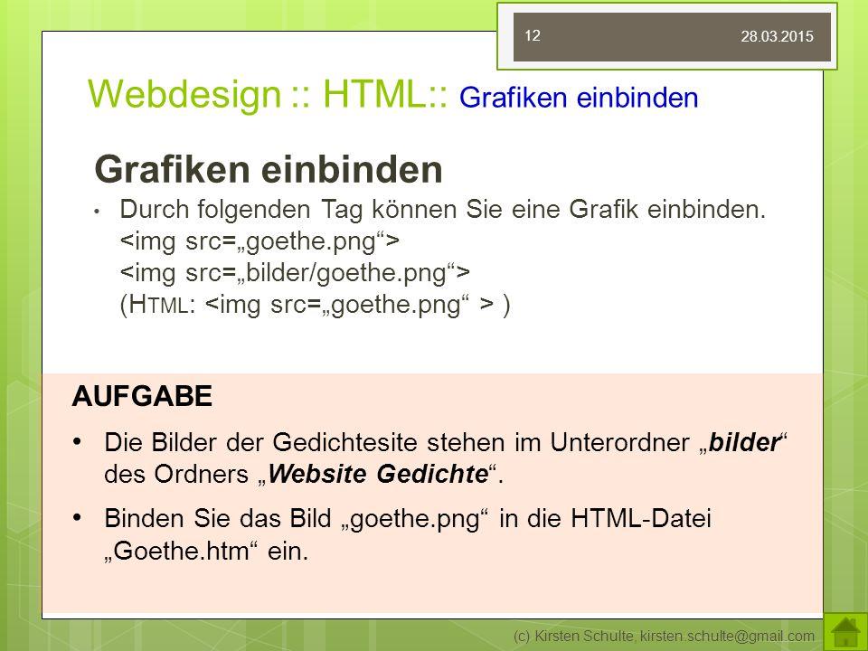 Webdesign :: HTML:: Grafiken einbinden Grafiken einbinden Durch folgenden Tag können Sie eine Grafik einbinden. (H TML : ) (c) Kirsten Schulte, kirste