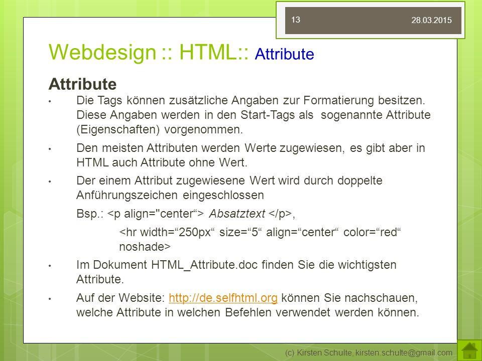 Webdesign :: HTML:: Attribute Attribute Die Tags können zusätzliche Angaben zur Formatierung besitzen.