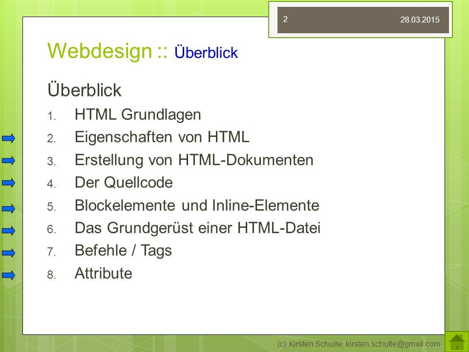 Webdesign :: Überblick Überblick 1. HTML Grundlagen 2. Eigenschaften von HTML 3. Erstellung von HTML-Dokumenten 4. Der Quellcode 5. Blockelemente und